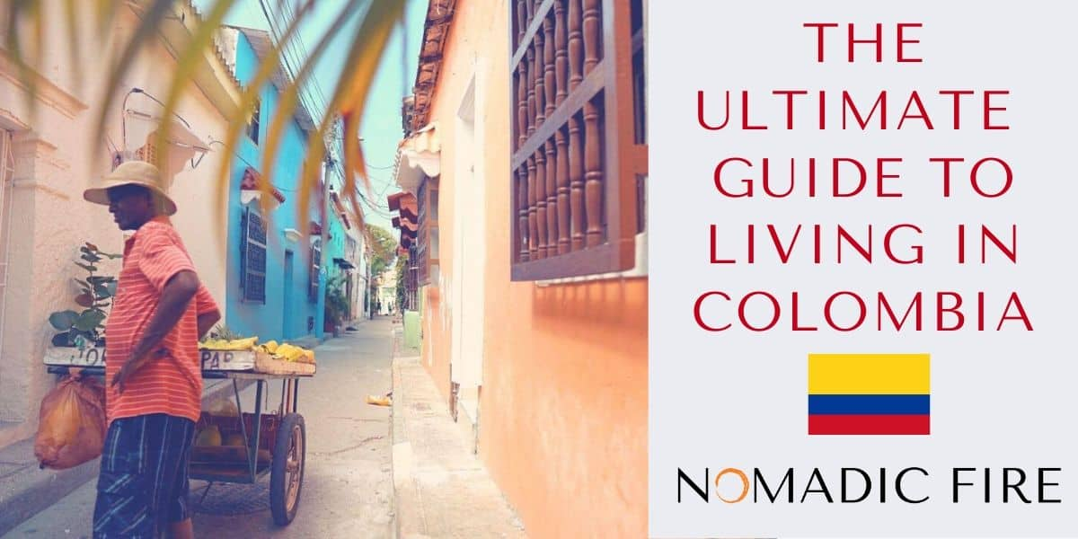 Nomadic FIRE Living in Colombia Guide
